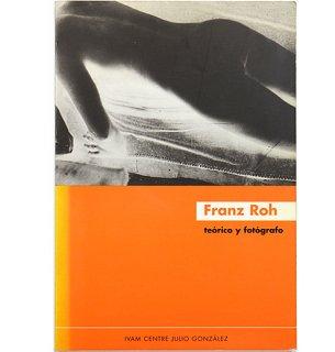 Franz Roh: Teorico y Fotografo フランツ・ロー