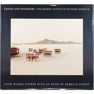 Crimes and Splendors: The Desert Cantos of Richard Misrach リチャード・ミズラック