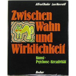 Zwischen Wahn Und Wirklichkeit: Kunst - Psychose - Kreativitat 妄想と現実のはざまで