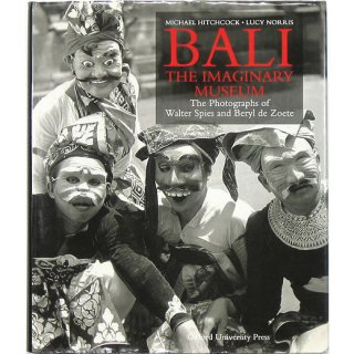 Bali the Imaginary Museum: The Photographs of Walter Spies and Beryl De Zoete