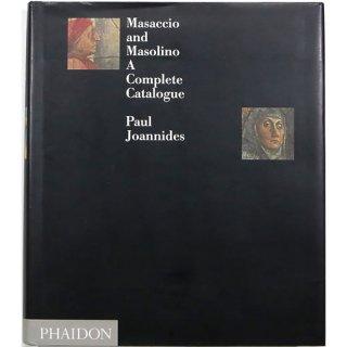 Masaccio and Masolino: A Complete Catalogue マザッチョとマソリーノ:コンプリート・カタログ