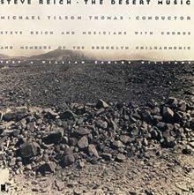 Steve Reich: The Desert Music スティーヴ・ライヒ:砂漠の音楽