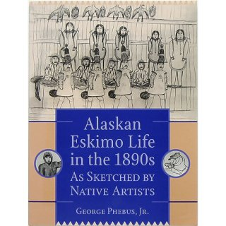 Alaskan Eskimo Life in the 1890's as Sketched By Native Artists