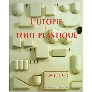 L'Utopie du Tout Plastique 1960-1973 ルトピ ドゥトゥ プラスティーク 1960〜1973