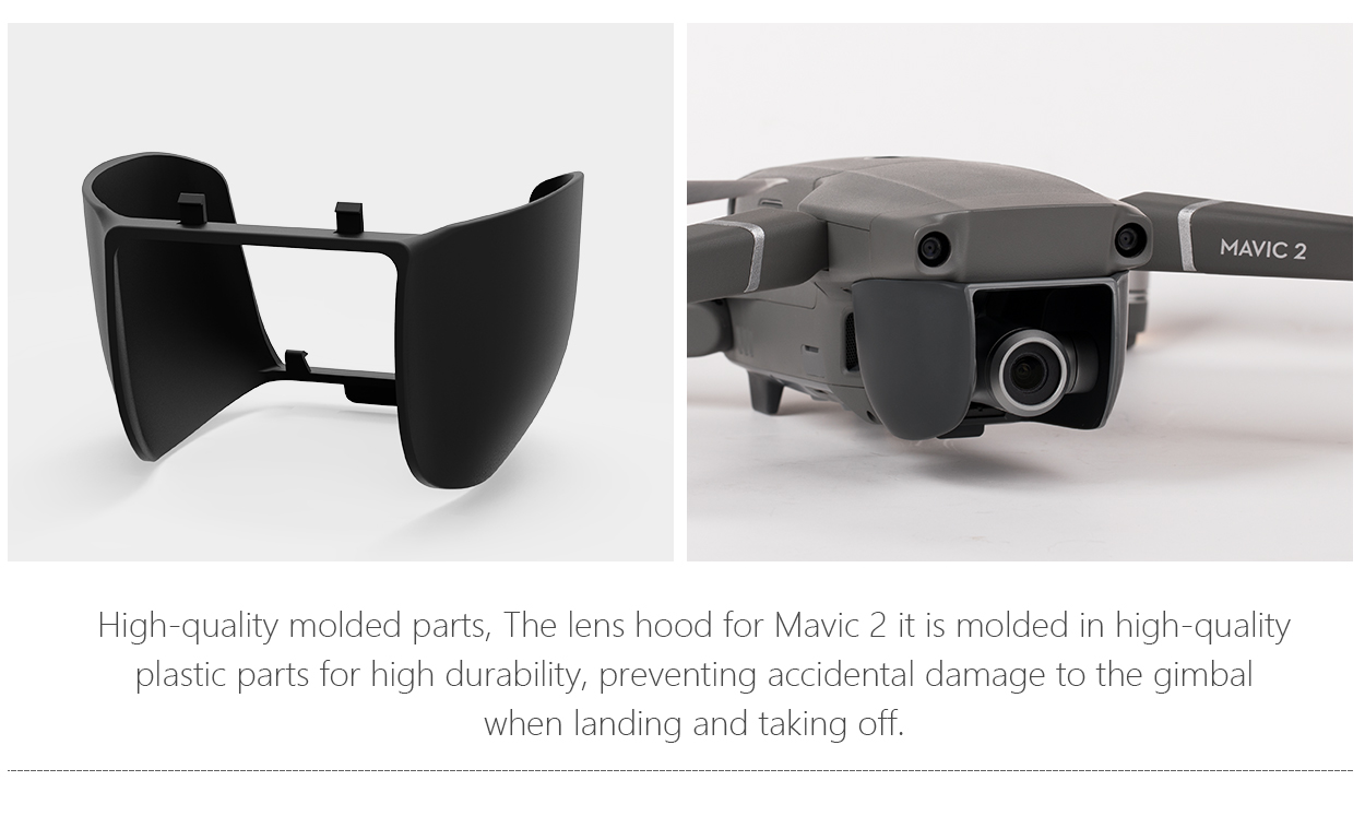 High-quality molded parts, The lens hood for Mavic 2 it is molded in high-quality plastic parts for high durability, preventing accidental damage to the gimbal when landing and taking off.