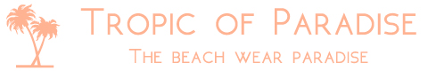 Tropic of Paradise|サーフィンビキニ、サーフレギンス、オーガニックコスメ、ノンケミカル日焼け止め、草木染め。地球にやさしいビーチなショップ。
